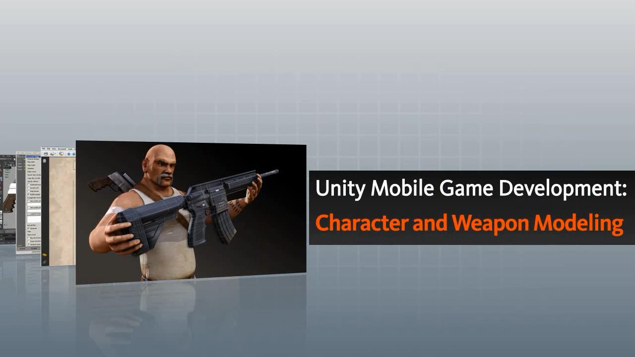 Unity Mobile Game Development Character and Weapon Modeling